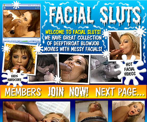 Welcome to Facial Sluts - great collection of deepthroat blowjob movies with messy facials!